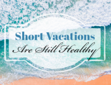 Short Vacations Are Healthy
