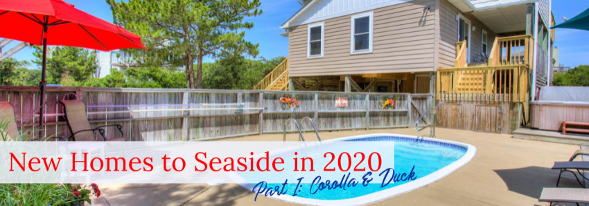 New Homes to Seaside for 2020 - Part I: Corolla & Duck