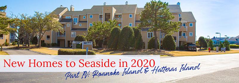 New Homes to Seaside in 2020 - Part IV: Roanoke Island & Hatteras Island